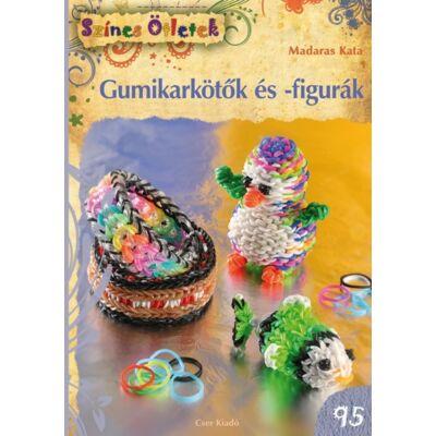 GUMIKARKÖTŐK ÉS -FIGURÁK - SZÍNES ÖTLETEK 95.