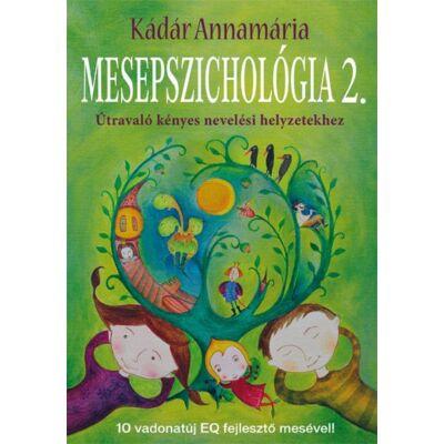 Mesepszichológia 2. - Útravaló kényes nevelési helyzetekhez - 10 vadonatúj EQ-fejlesztő mesével