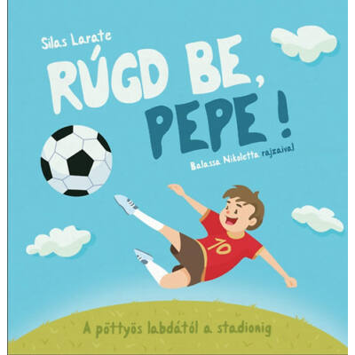Rúgd be, Pepe! - A pöttyös labdától a stadionig - A pöttyös labdától a stadionig